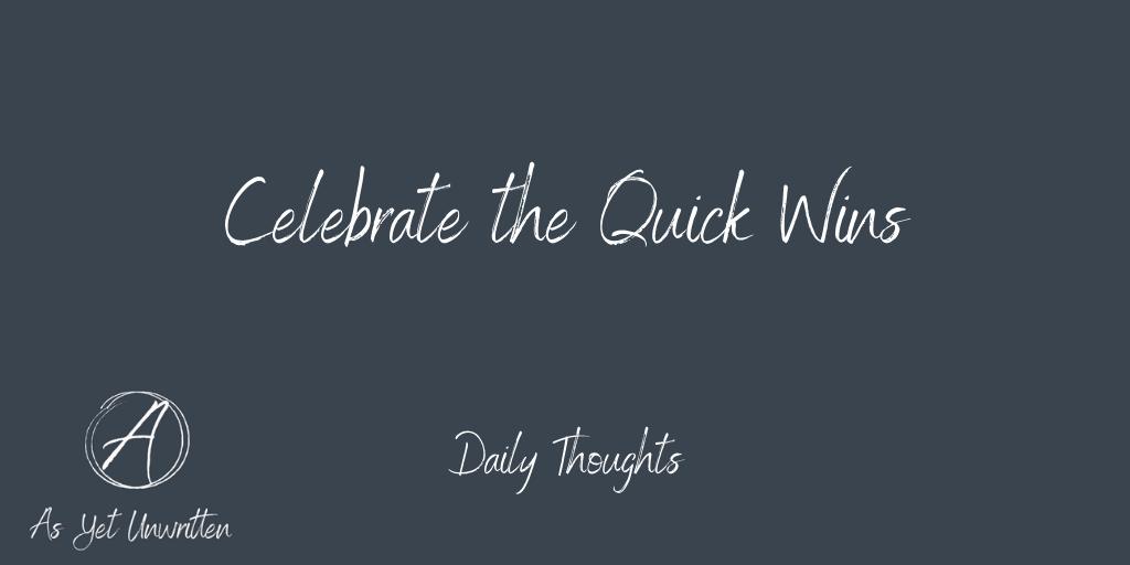 Celebrate the Quick Wins